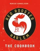 The Red Rooster Cookbook ebook by Marcus Samuelsson