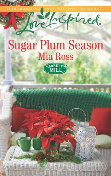 Sugar Plum Season (Mills & Boon Love Inspired) (Barrett's Mill, Book 2) ebook by Mia Ross