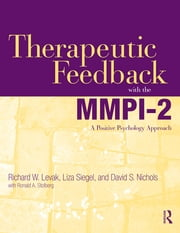Therapeutic Feedback with the MMPI-2 - A Positive Psychology Approach ebook by Richard W. Levak,Liza Siegel,David S. Nichols