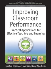 Improving Classroom Performance - Practical Applications for Effective Teaching and Learning ebook by Stephen Chapman,Steve Garnett,Alan Jervis
