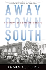 Away Down South - A History of Southern Identity ebook by James C. Cobb