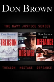 The Navy Justice Collection - Treason, Hostage, Defiance ebook by Don Brown