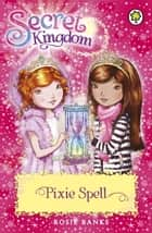 Secret Kingdom: Pixie Spell - Book 34 ebook by Rosie Banks