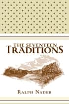 The Seventeen Traditions - Lessons from an American Childhood ebook by Ralph Nader