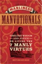 The Art of Manliness - Manvotionals - Timeless Wisdom and Advice on Living the 7 Manly Virtues ebook by