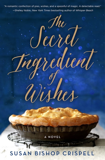 The Secret Ingredient of Wishes - A Novel ebook by Susan Bishop Crispell