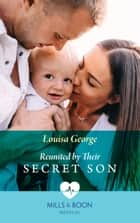 Reunited By Their Secret Son (Mills & Boon Medical) ebook by Louisa George