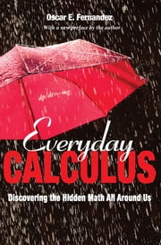 Everyday Calculus - Discovering the Hidden Math All around Us ebook by Oscar Fernandez