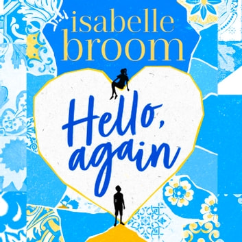 Hello, Again - A sweeping romance that will warm your heart . . . audiobook by Isabelle Broom