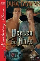 Healed by Hope ebook by Jana Downs
