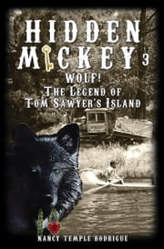 HIDDEN MICKEY 3 - Wolf! The Legend of Tom Sawyer's Island ebook by Nancy Temple Rodrigue