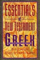 Essentials of New Testament Greek ebook by Ray Summers, Thomas Sawyer