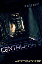 Centalpha 6 Part I ebook by James Todd Cochrane
