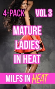 Mature Ladies In Heat 4-Pack Vol 3 ebook by MILFS In Heat