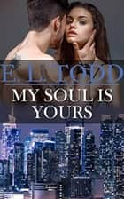 My Soul Is Yours - Forever and Ever, #16 ebook by E. L. Todd