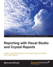 Reporting with Visual Studio and Crystal Reports ebook by Mahmoud Elkoush