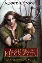 Godric the Kingslayer ebook by Jayden Woods
