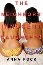 The Neighbors' Innocent Daughters ebook by Anna Fock
