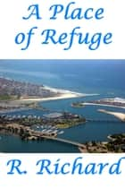 A Place of Refuge ebook by R. Richard