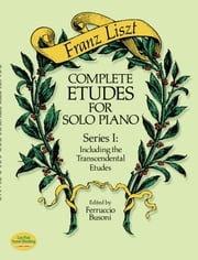 Complete Etudes for Solo Piano, Series I - Including the Transcendental Etudes ebook by Franz Liszt,Ferruccio Busoni
