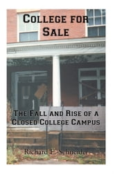 College for Sale - The Fall and Rise of a Closed College Campus ebook by Richard E. Schneider
