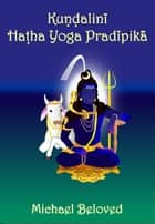 Kundalini Hatha Yoga Pradipika ebook by Michael Beloved