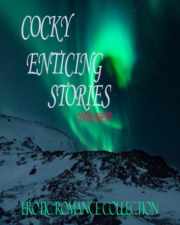 Cocky Enticing Stories - Er Romance Collection ebook by Cynthia Roberts