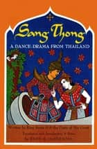 Sang-Thong A Dance-Drama from Thailand - A Dance-Drama From Thailand ebook by King Rama II, Fern S. Ingersoll
