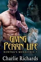 Giving Perrin Life - Book 7 ebook by Charlie Richards