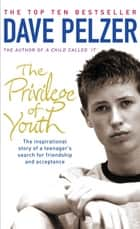 The Privilege of Youth - The Inspirational Story of a Teenager's Search for Friendship and Acceptance ebook by Dave Pelzer