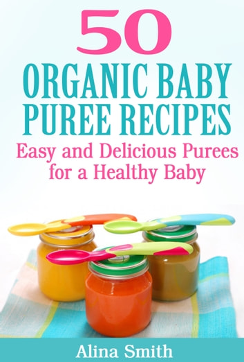50 organic baby puree recipes ebook by alina smith 1230000292163 50 organic baby puree recipes easy and delicious purees for a healthy baby ebook by forumfinder Gallery