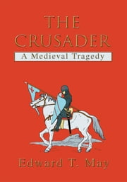 The Crusader - A Medieval Tragedy ebook by Edward May