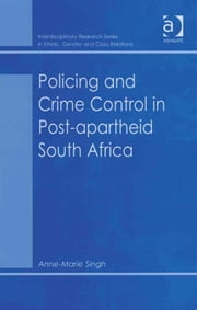 Policing and Crime Control in Post-apartheid South Africa ebook by Ms Anne-Marie Singh,Dr Biko Agozino