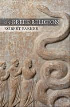On Greek Religion ebook by Robert Parker