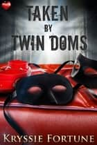 Taken by Twin Doms ebook by Kryssie Fortune