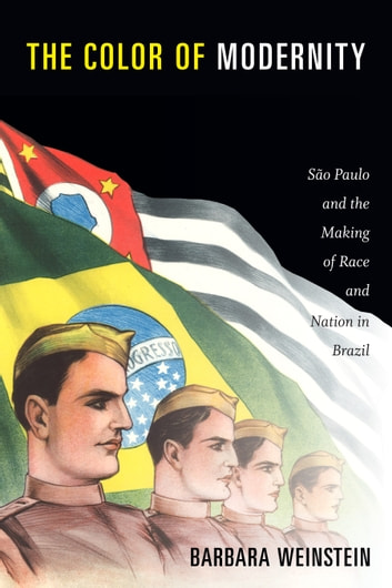 The Color of Modernity - São Paulo and the Making of Race and Nation in Brazil ebook by Barbara Weinstein