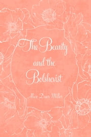 The Beauty and the Bolshevist ebook by Alice Duer Miller