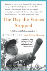The Day The Voices Stopped - A Memoir of Madness and Hope ebook by Ken Steele,Claire Berman