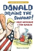 Donald Drains the Swamp ebook by Eric Metaxas, Tim Raglin