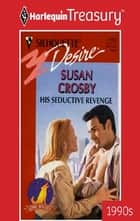 HIS SEDUCTIVE REVENGE ebook by Susan Crosby