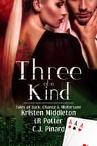 Three of a Kind: Tales of Luck, Chance, and Misfortune ebook by C.J. Pinard, LR Potter, Kristen Middleton