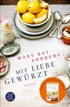 Mit Liebe gewürzt - Roman ebook by Mary Kay Andrews, Lena Kraus