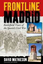 Frontline Madrid - Battlefield Tours of the Spanish Civil War ebook by David Mathieson