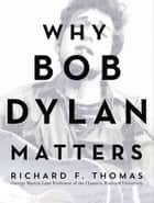 Why Bob Dylan Matters ebook by Richard Thomas
