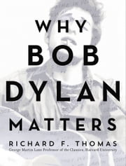 Why Bob Dylan Matters ebook by Richard F. Thomas