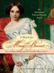 A Match for Mary Bennet - Can a serious young lady ever find her way to love? ebook by Eucharista Ward