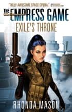 Exile's Throne - The Empress Game Trilogy 3 ebook by Rhonda Mason