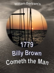 1779 Billy Brown Cometh the Man... ebook by William Bertram