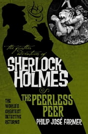 The Further Adventures of Sherlock Holmes: The Peerless Peer ebook by Philip Jose Farmer