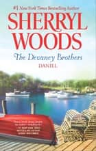 The Devaney Brothers: Daniel - Daniel's Desire ebook by Sherryl Woods